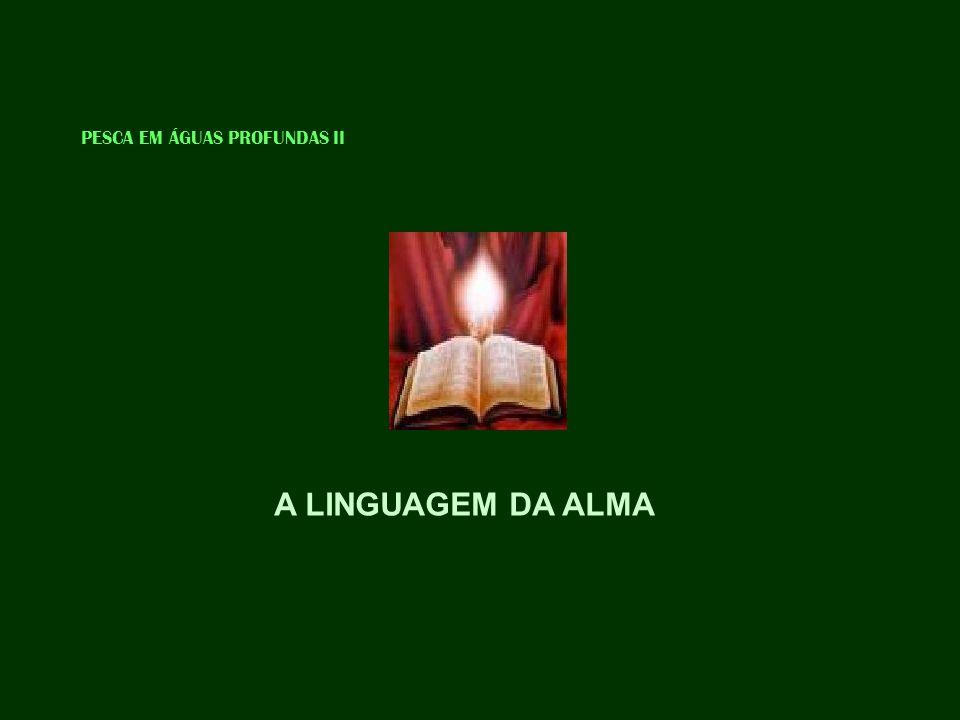 PESCA EM ÁGUAS PROFUNDAS II A LINGUAGEM DA ALMA