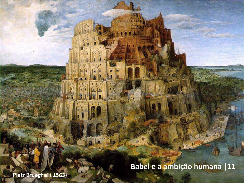 Babel e a ambição humana |11 Pietr Brueghel ( 1563)