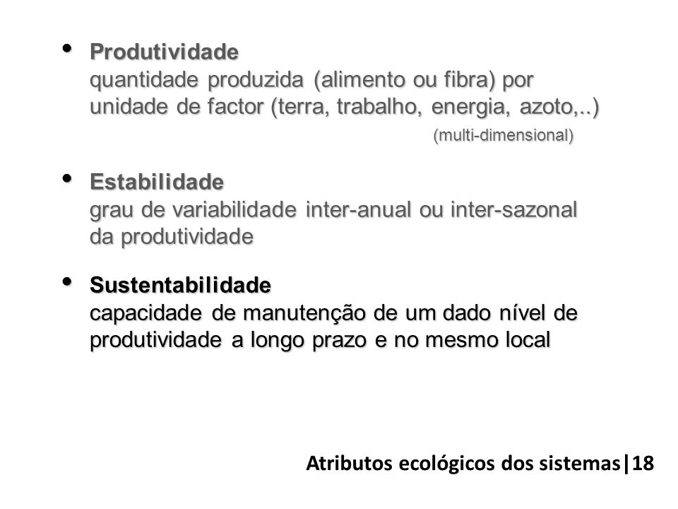 Atributos ecológicos dos sistemas|18  Produtividade quantidade produzida (alimento ou fibra) por unidade de factor (terra, trabalho, energia, azoto,.
