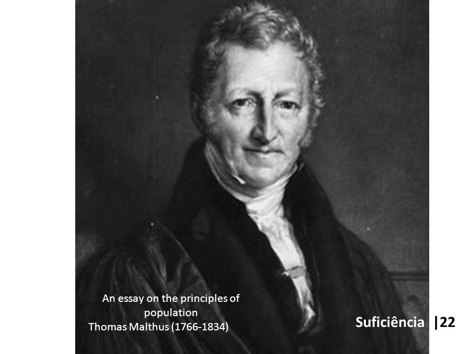 Suficiência |22 An essay on the principles of population Thomas Malthus (1766-1834)