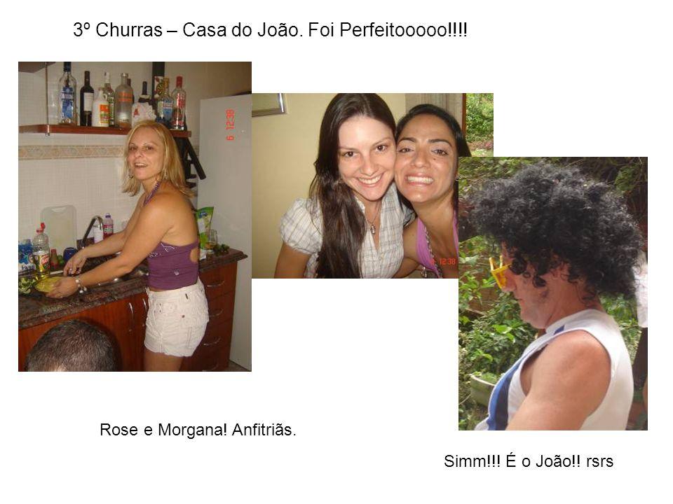 3º Churras – Casa do João. Foi Perfeitooooo!!!! Simm!!! É o João!! rsrs Rose e Morgana! Anfitriãs.