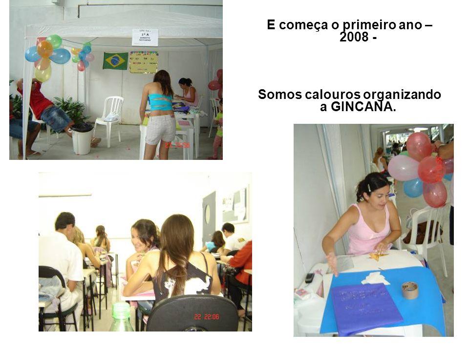 E começa o primeiro ano – 2008 - Somos calouros organizando a GINCANA.