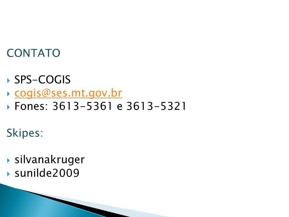 CONTATO  SPS-COGIS  cogis@ses.mt.gov.br cogis@ses.mt.gov.br  Fones: 3613-5361 e 3613-5321 Skipes:  silvanakruger  sunilde2009