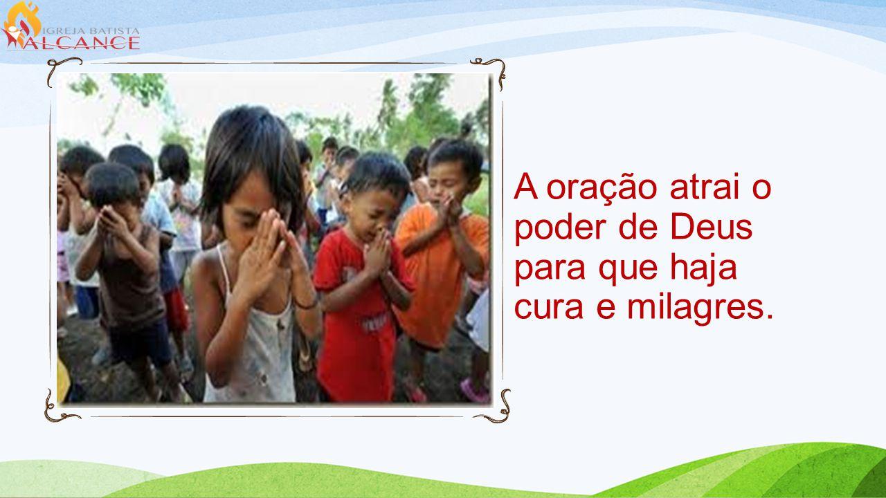 A oração atrai o poder de Deus para que haja cura e milagres.