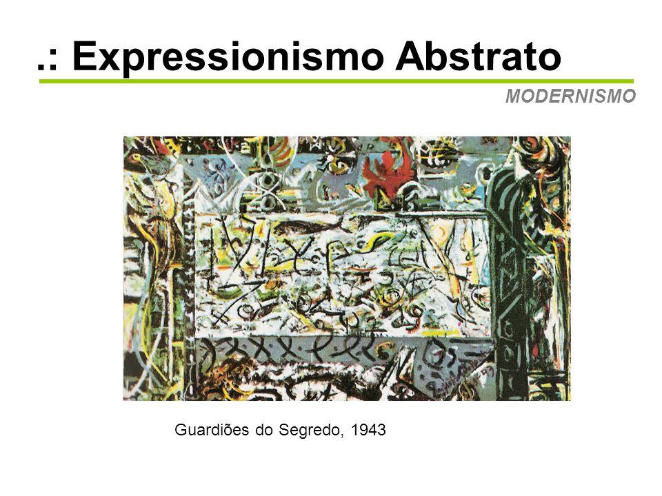 .: Expressionismo Abstrato MODERNISMO Action Painting A partir de 1946 Pollock começa a pintar de uma maneira totalmente abstrata.
