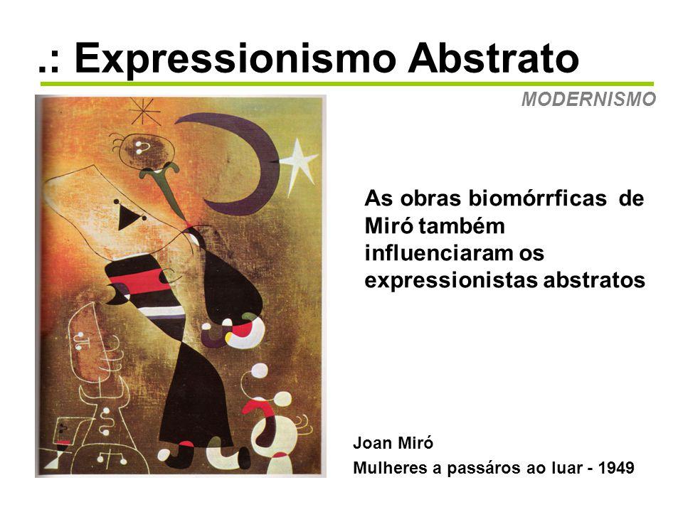 .: Expressionismo Abstrato MODERNISMO A Caligrafia chinesa e japonesa está na obra de alguns artistas deste movimento.