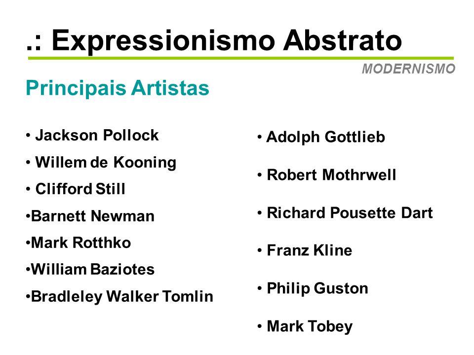 .: Expressionismo Abstrato MODERNISMO Em comum, estes artistas tinham, além das influências já citadas, a preocupação com a dualidade - figura x abstração.