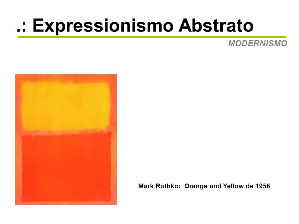.: Expressionismo Abstrato MODERNISMO Mark Rothko: Orange and Yellow de 1956