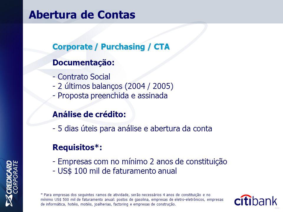 Corporate / Purchasing / CTA Documentação: - Contrato Social - 2 últimos balanços (2004 / 2005) - Proposta preenchida e assinada Análise de crédito: -