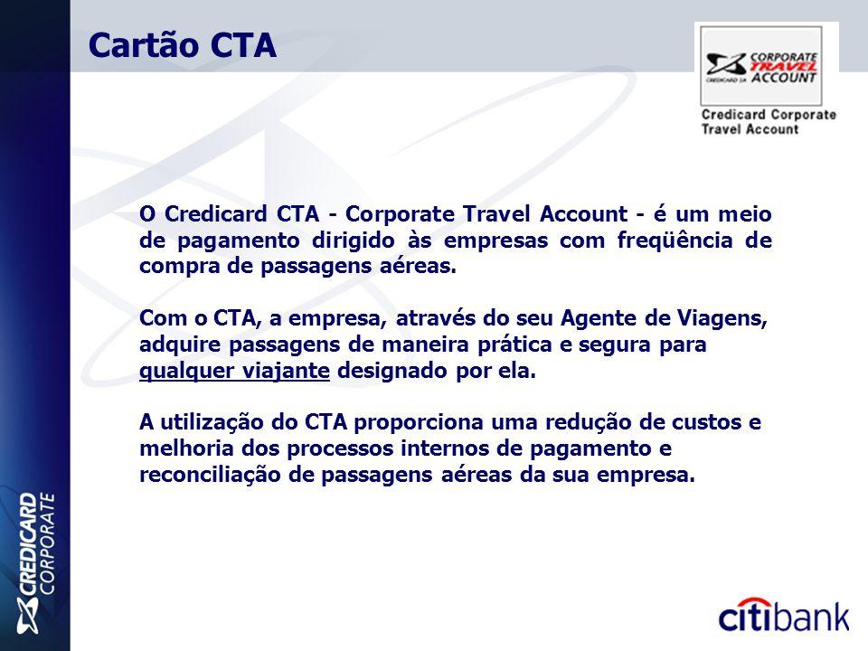 O Credicard CTA - Corporate Travel Account - é um meio de pagamento dirigido às empresas com freqüência de compra de passagens aéreas. Com o CTA, a em