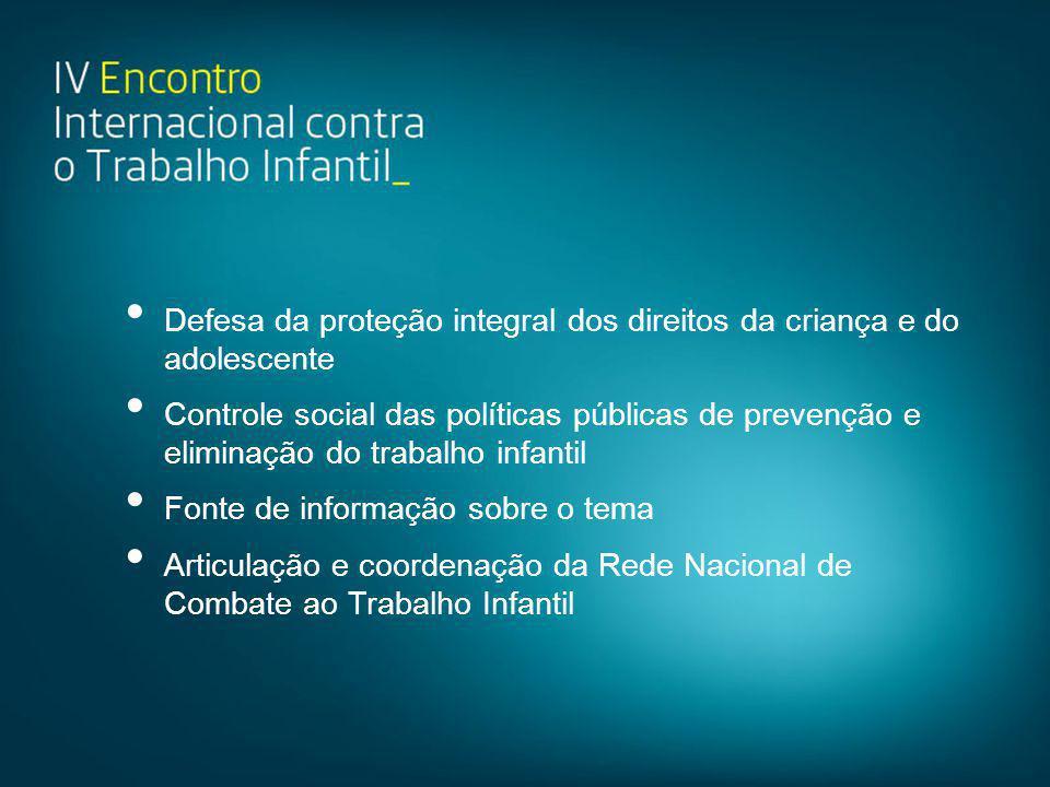 • Defesa da proteção integral dos direitos da criança e do adolescente • Controle social das políticas públicas de prevenção e eliminação do trabalho
