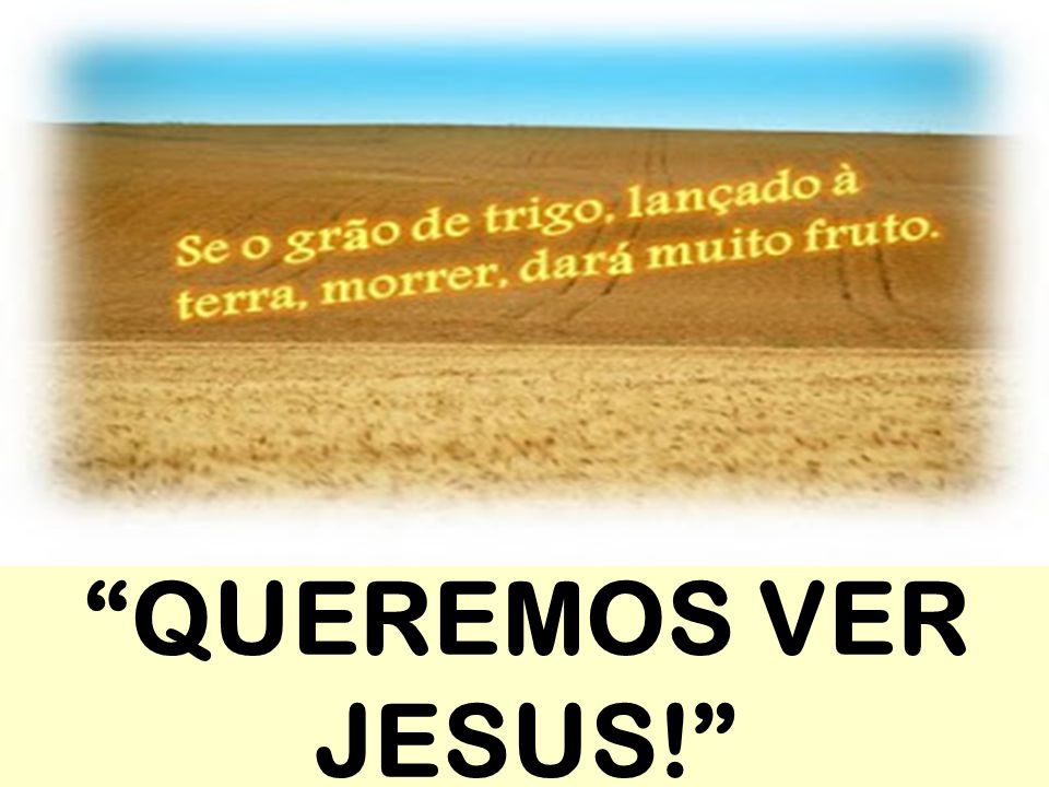 """QUEREMOS VER JESUS!"""