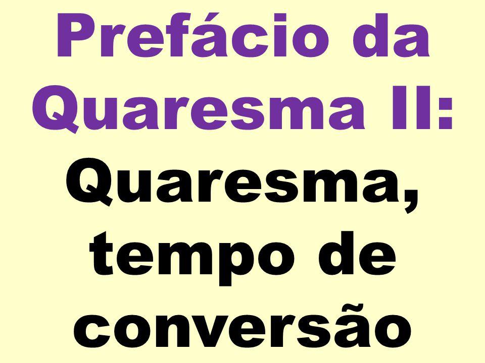 Prefácio da Quaresma II: Quaresma, tempo de conversão