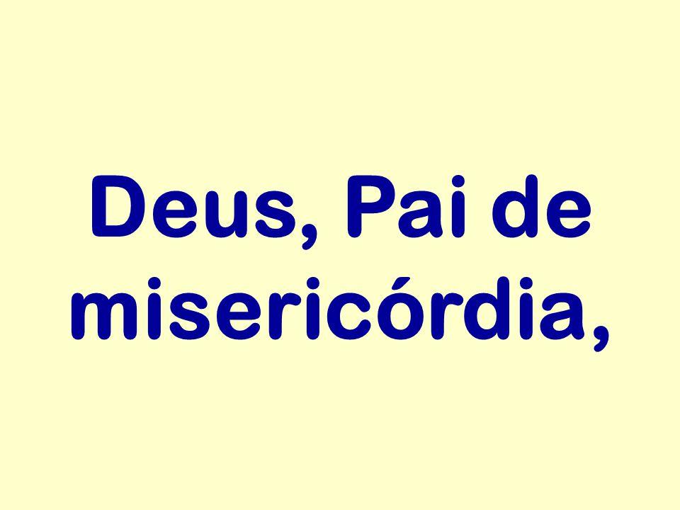 Deus, Pai de misericórdia,