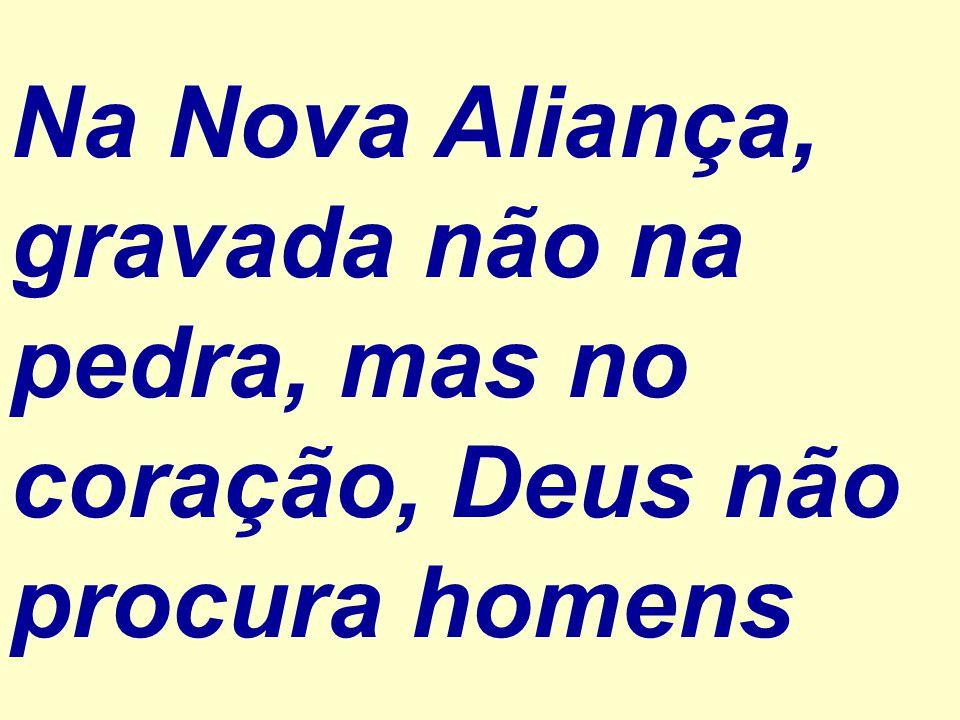 Na Nova Aliança, gravada não na pedra, mas no coração, Deus não procura homens