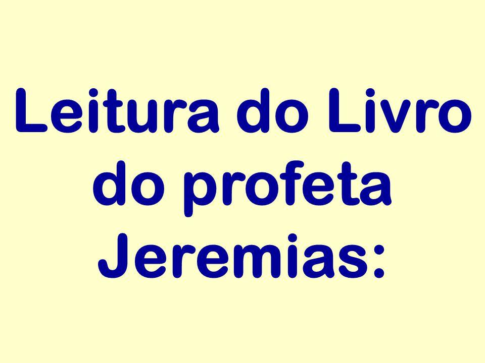 Leitura do Livro do profeta Jeremias: