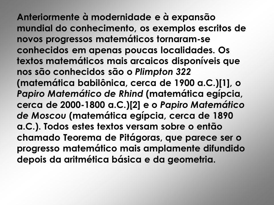 Anteriormente à modernidade e à expansão mundial do conhecimento, os exemplos escritos de novos progressos matemáticos tornaram-se conhecidos em apena