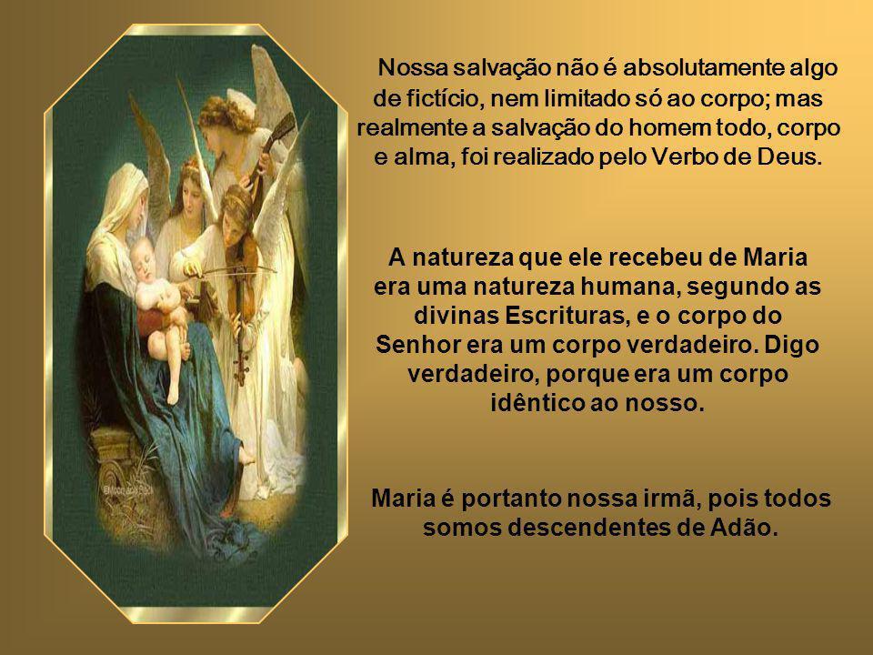 Nossa salvação não é absolutamente algo de fictício, nem limitado só ao corpo; mas realmente a salvação do homem todo, corpo e alma, foi realizado pelo Verbo de Deus.