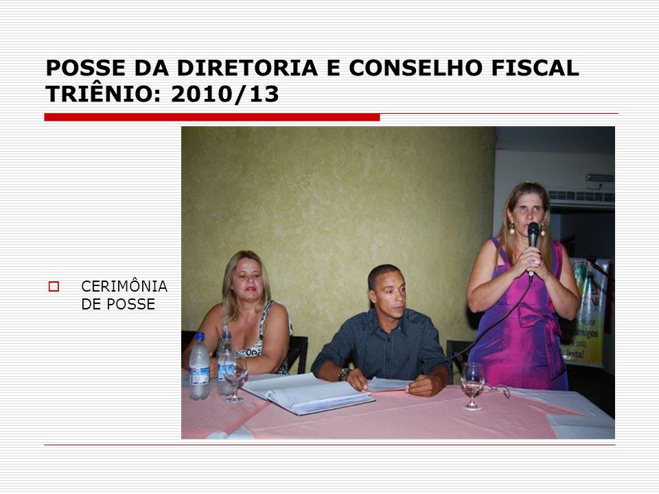 POSSE DA DIRETORIA E CONSELHO FISCAL TRIÊNIO: 2010/13  CERIMÔNIA DE POSSE