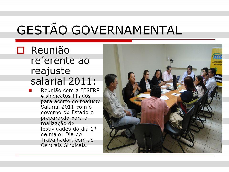 GESTÃO GOVERNAMENTAL  Reunião referente ao reajuste salarial 2011:  Reunião com a FESERP e sindicatos filiados para acerto do reajuste Salarial 2011