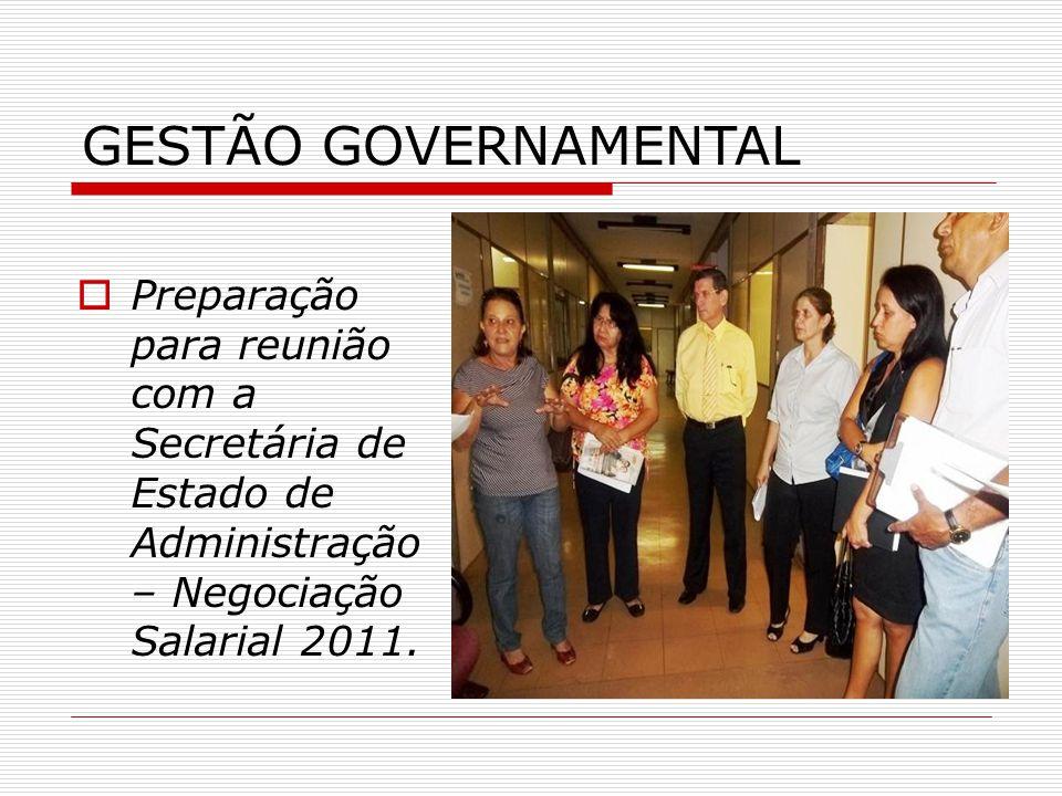 Preparação para reunião com a Secretária de Estado de Administração – Negociação Salarial 2011. GESTÃO GOVERNAMENTAL