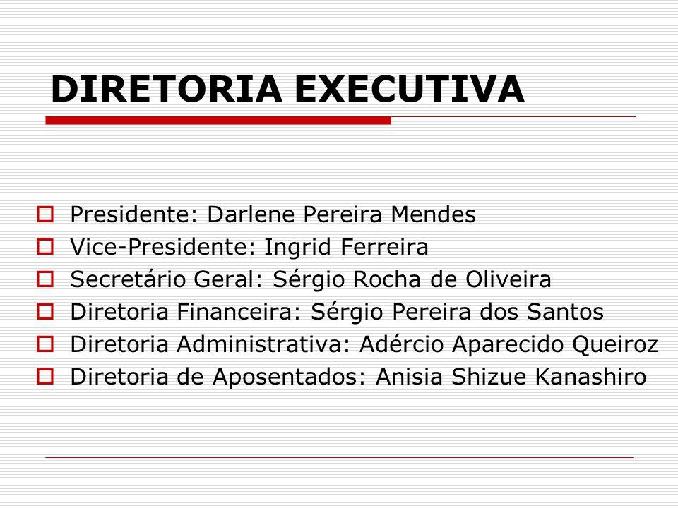 DIRETORIA EXECUTIVA  Presidente: Darlene Pereira Mendes  Vice-Presidente: Ingrid Ferreira  Secretário Geral: Sérgio Rocha de Oliveira  Diretoria F