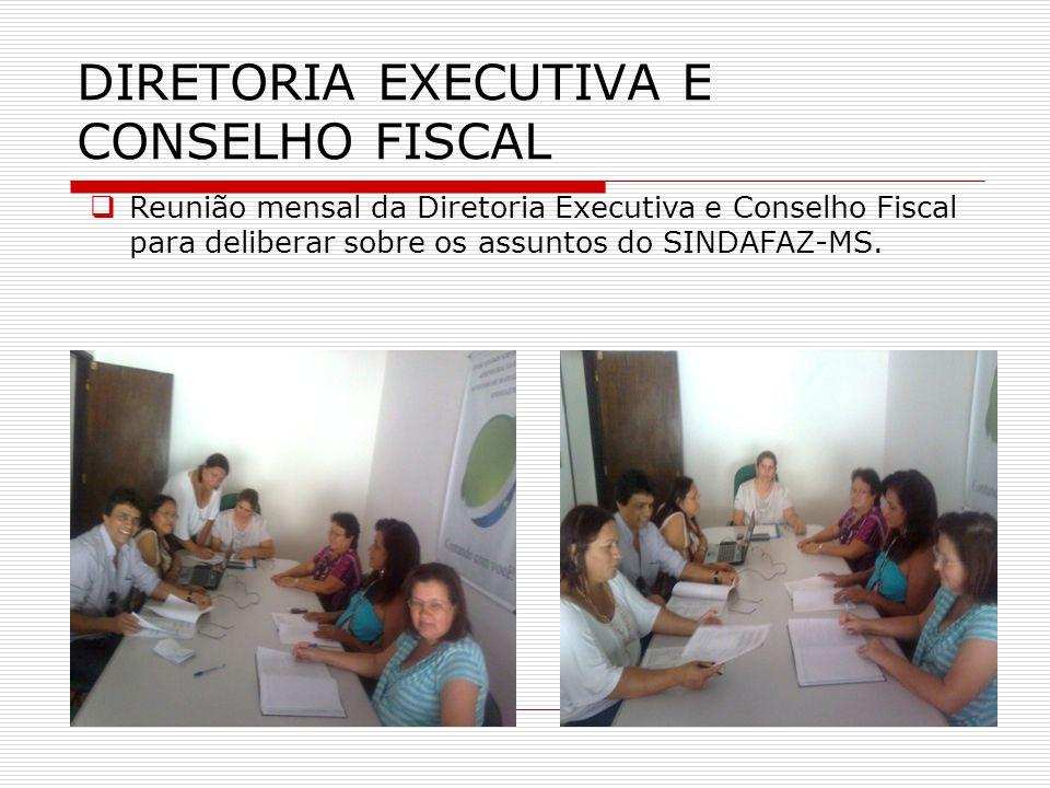 DIRETORIA EXECUTIVA E CONSELHO FISCAL  Reunião mensal da Diretoria Executiva e Conselho Fiscal para deliberar sobre os assuntos do SINDAFAZ-MS.