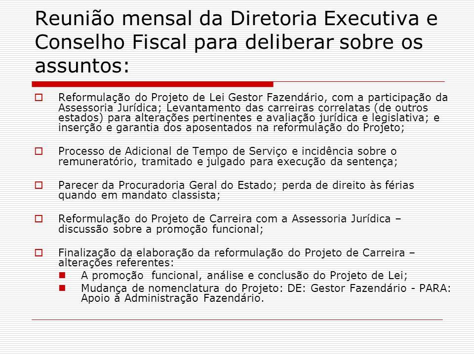 Reunião mensal da Diretoria Executiva e Conselho Fiscal para deliberar sobre os assuntos:  Reformulação do Projeto de Lei Gestor Fazendário, com a pa