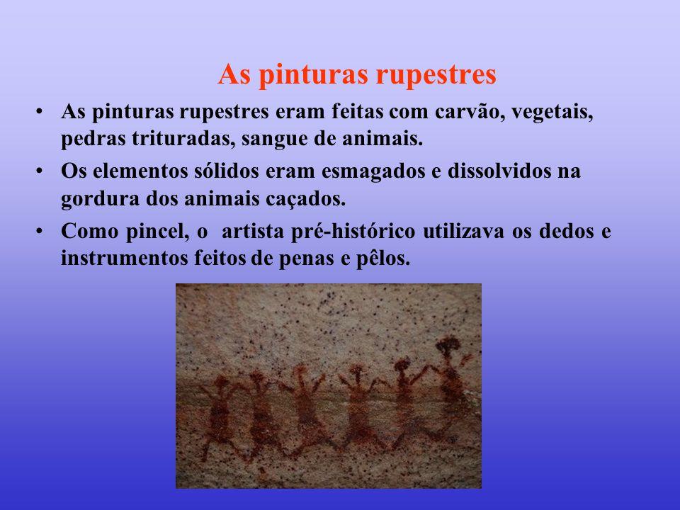 As pinturas rupestres •As pinturas rupestres eram feitas com carvão, vegetais, pedras trituradas, sangue de animais. •Os elementos sólidos eram esmaga