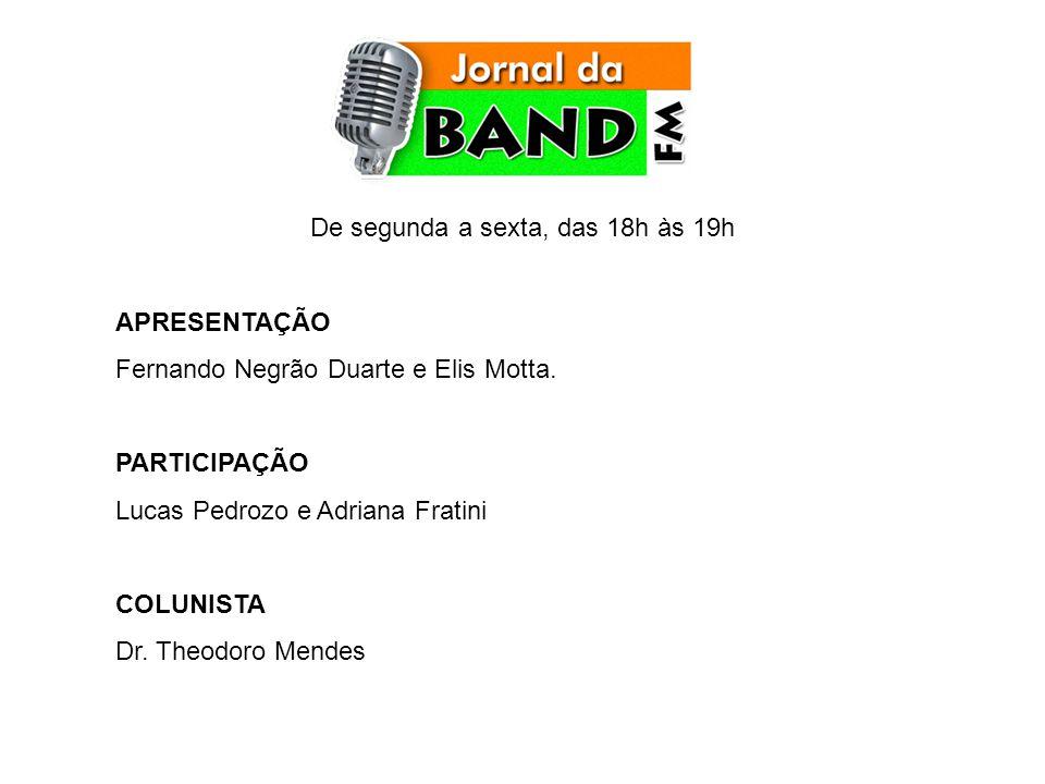 De segunda a sexta, das 18h às 19h APRESENTAÇÃO Fernando Negrão Duarte e Elis Motta.