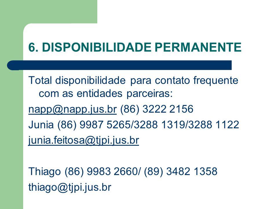 6. DISPONIBILIDADE PERMANENTE Total disponibilidade para contato frequente com as entidades parceiras: napp@napp.jus.brnapp@napp.jus.br (86) 3222 2156
