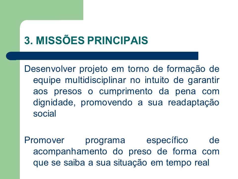 3. MISSÕES PRINCIPAIS Desenvolver projeto em torno de formação de equipe multidisciplinar no intuito de garantir aos presos o cumprimento da pena com