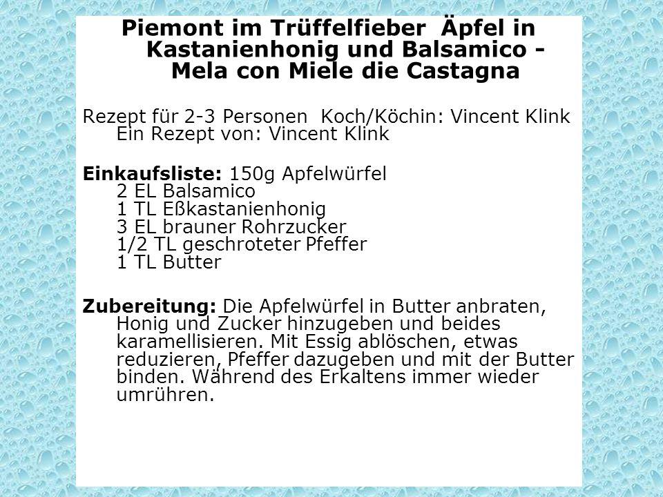 Piemont im Trüffelfieber Äpfel in Kastanienhonig und Balsamico - Mela con Miele die Castagna Rezept für 2-3 Personen Koch/Köchin: Vincent Klink Ein Re