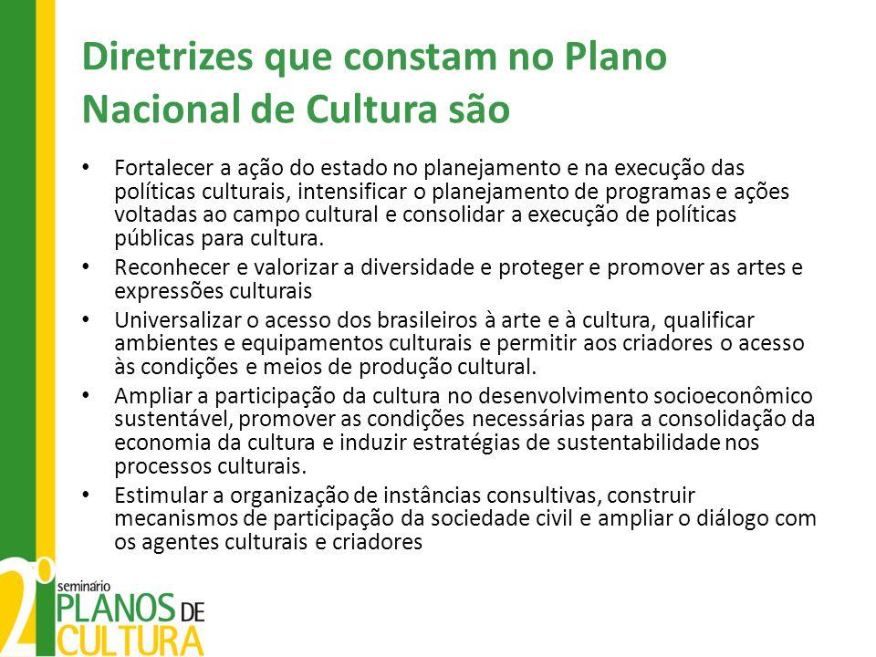 Diretrizes que constam no Plano Nacional de Cultura são • Fortalecer a ação do estado no planejamento e na execução das políticas culturais, intensifi