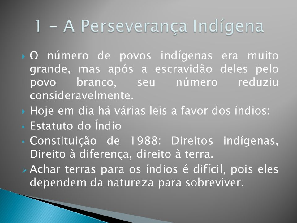 O número de povos indígenas era muito grande, mas após a escravidão deles pelo povo branco, seu número reduziu consideravelmente.