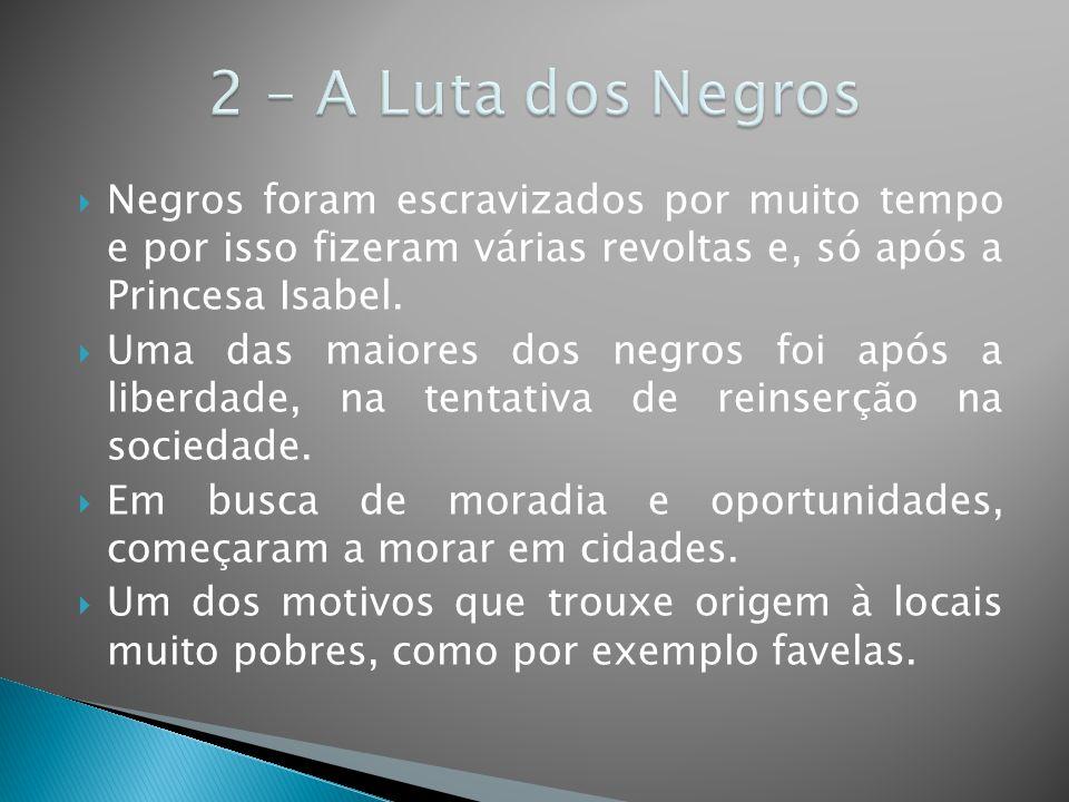  Negros foram escravizados por muito tempo e por isso fizeram várias revoltas e, só após a Princesa Isabel.