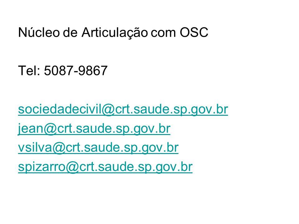 Núcleo de Articulação com OSC Tel: 5087-9867 sociedadecivil@crt.saude.sp.gov.br jean@crt.saude.sp.gov.br vsilva@crt.saude.sp.gov.br spizarro@crt.saude.sp.gov.br