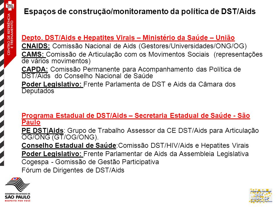 Espaços de construção/monitoramento da política de DST/Aids Depto. DST/Aids e Hepatites Virais – Ministério da Saúde – União CNAIDS: Comissão Nacional