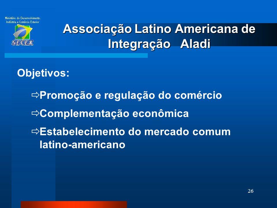 26 Associação Latino Americana de Integração Aladi Objetivos:  Promoção e regulação do comércio  Complementação econômica  Estabelecimento do merca
