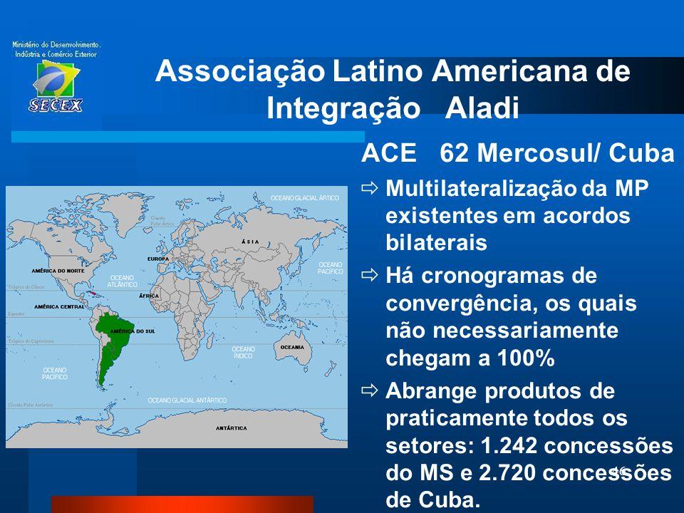 46 Associação Latino Americana de Integração Aladi ACE 62 Mercosul/ Cuba  Multilateralização da MP existentes em acordos bilaterais  Há cronogramas