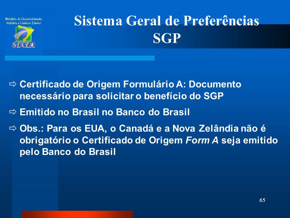 65 Sistema Geral de Preferências SGP  Certificado de Origem Formulário A: Documento necessário para solicitar o benefício do SGP  Emitido no Brasil