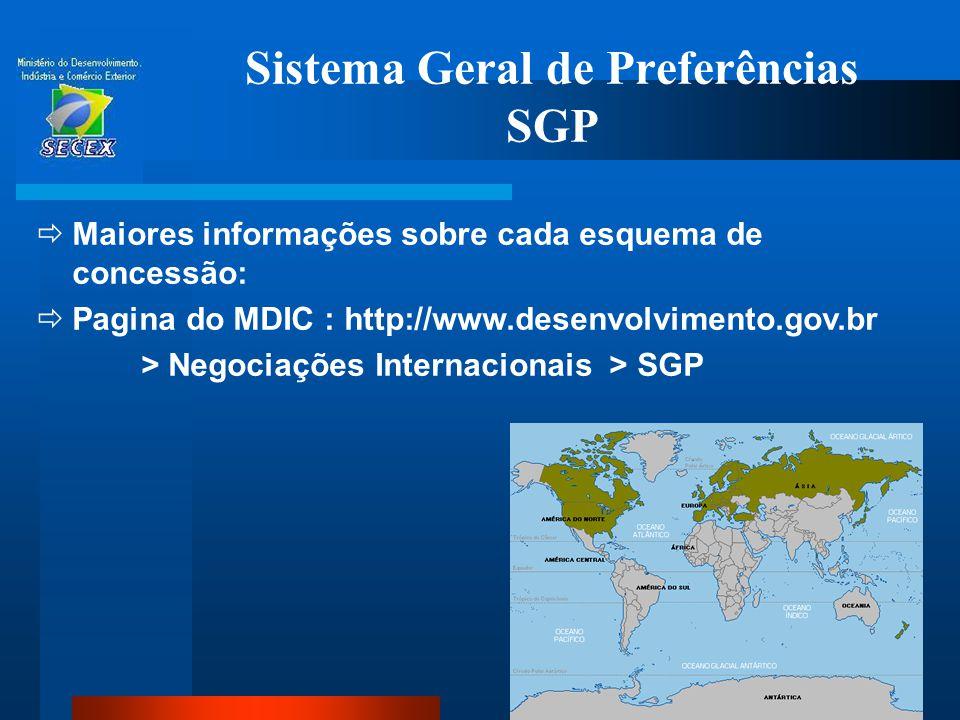 66 Sistema Geral de Preferências SGP  Maiores informações sobre cada esquema de concessão:  Pagina do MDIC : http://www.desenvolvimento.gov.br > Neg