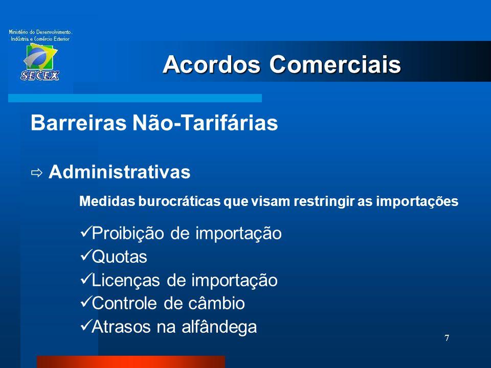 7 Acordos Comerciais Barreiras Não-Tarifárias  Administrativas Medidas burocráticas que visam restringir as importações  Proibição de importação  Q
