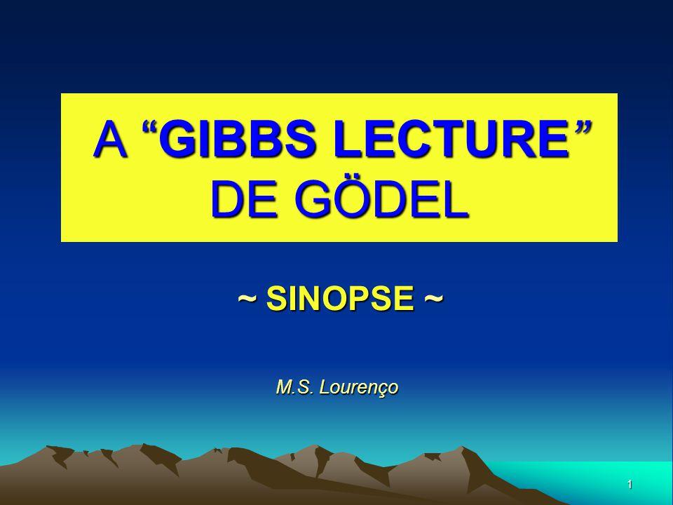"1 A ""GIBBS LECTURE"" DE GÖDEL ~ SINOPSE ~ ~ SINOPSE ~ M.S. Lourenço"
