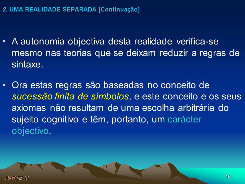 10 2. UMA REALIDADE SEPARADA [Continuação] PARTE III •A autonomia objectiva desta realidade verifica-se mesmo nas teorias que se deixam reduzir a regr