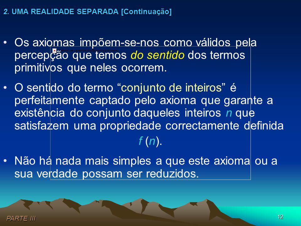 """12 •Os axiomas impõem-se-nos como válidos pela percepção que temos do sentido dos termos primitivos que neles ocorrem. •O sentido do termo """"conjunto d"""
