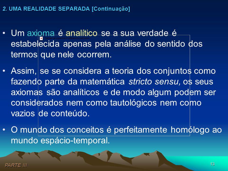 13 •Um axioma é analítico se a sua verdade é estabelecida apenas pela análise do sentido dos termos que nele ocorrem. •Assim, se se considera a teoria
