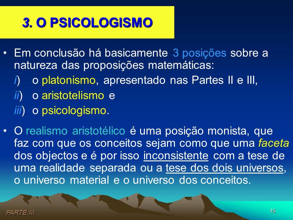 15 •Em conclusão há basicamente 3 posições sobre a natureza das proposições matemáticas: i)o platonismo, apresentado nas Partes II e III, ii)o aristot