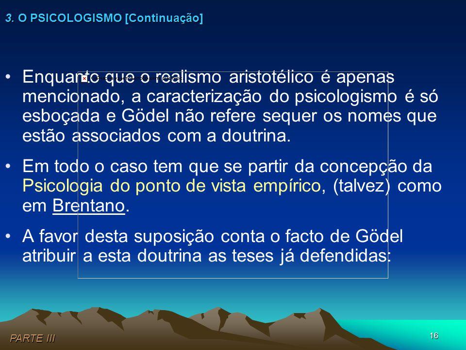 16 •Enquanto que o realismo aristotélico é apenas mencionado, a caracterização do psicologismo é só esboçada e Gödel não refere sequer os nomes que es