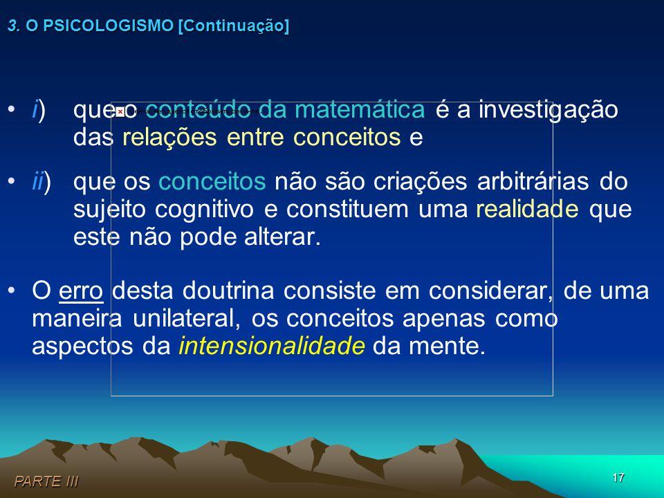 17 •i) que o conteúdo da matemática é a investigação das relações entre conceitos e •ii) que os conceitos não são criações arbitrárias do sujeito cogn